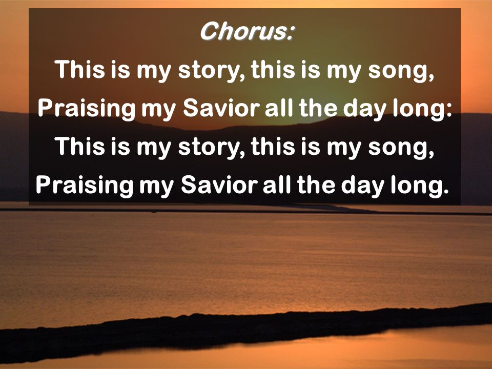 This is my story, this is my song,