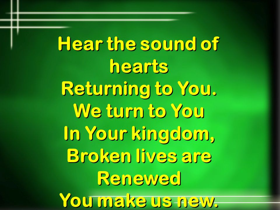 Hear the sound of hearts Broken lives are Renewed