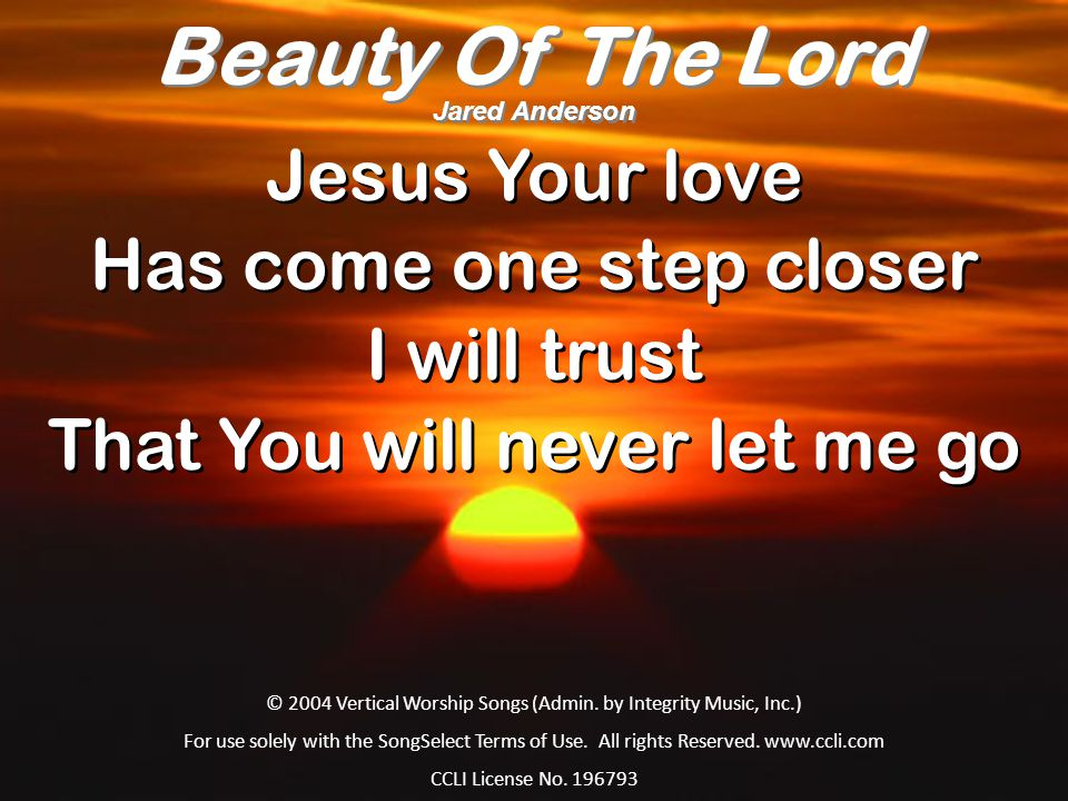 Beauty Of The Lord Jesus Your love Has come one step closer