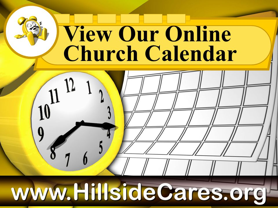 View Our Online Church Calendar www.HillsideCares.org