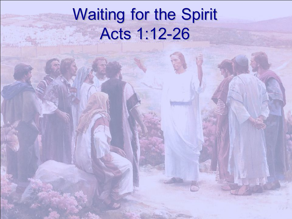 Waiting for the Spirit Acts 1:12-26