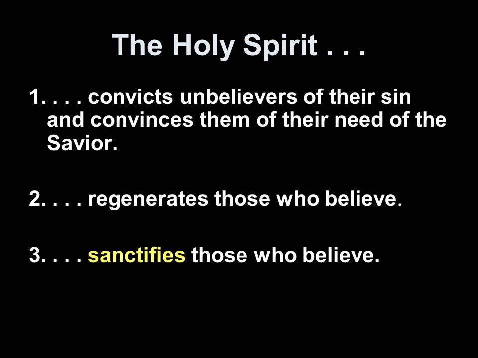The Holy Spirit . . . 1. . . . convicts unbelievers of their sin and convinces them of their need of the Savior.