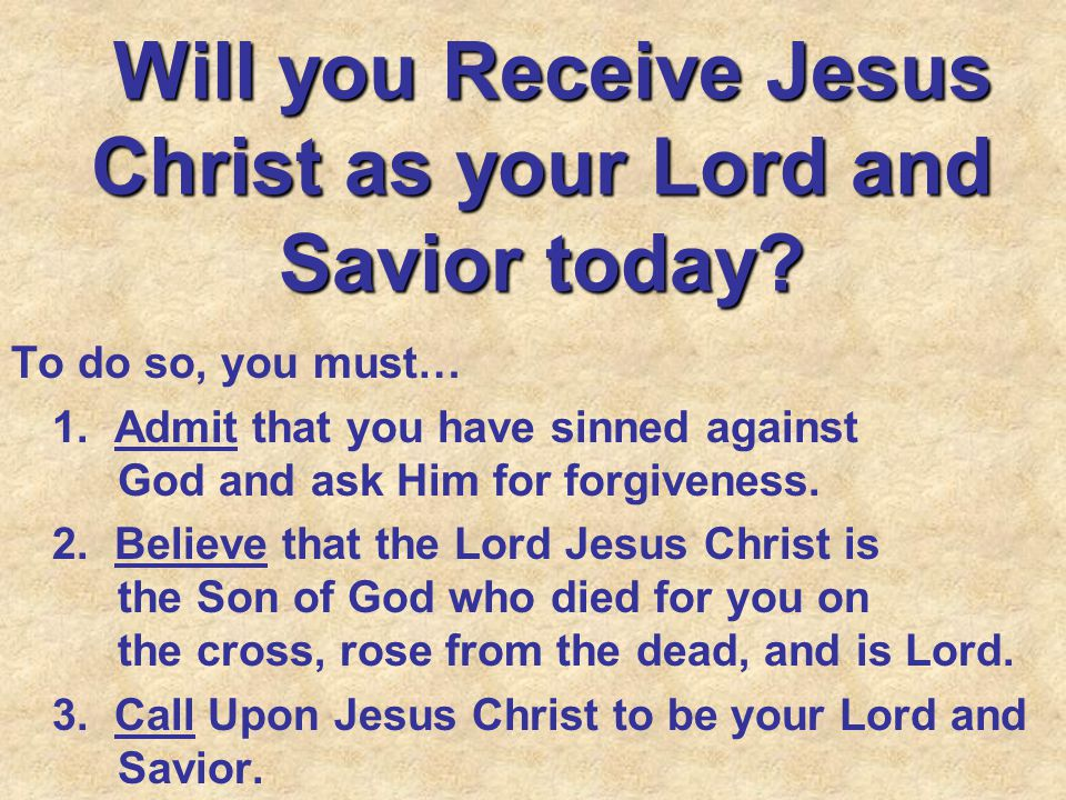 Will you Receive Jesus Christ as your Lord and Savior today