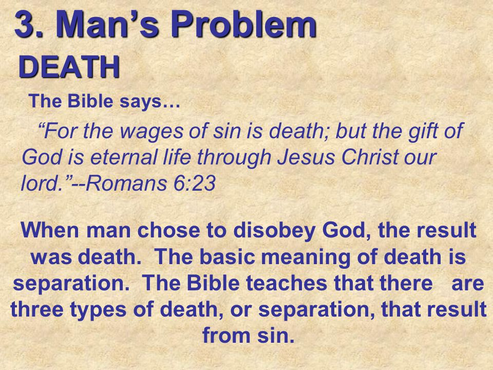 3. Man's Problem DEATH. The Bible says…
