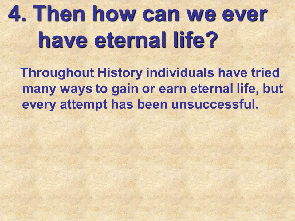 4. Then how can we ever have eternal life
