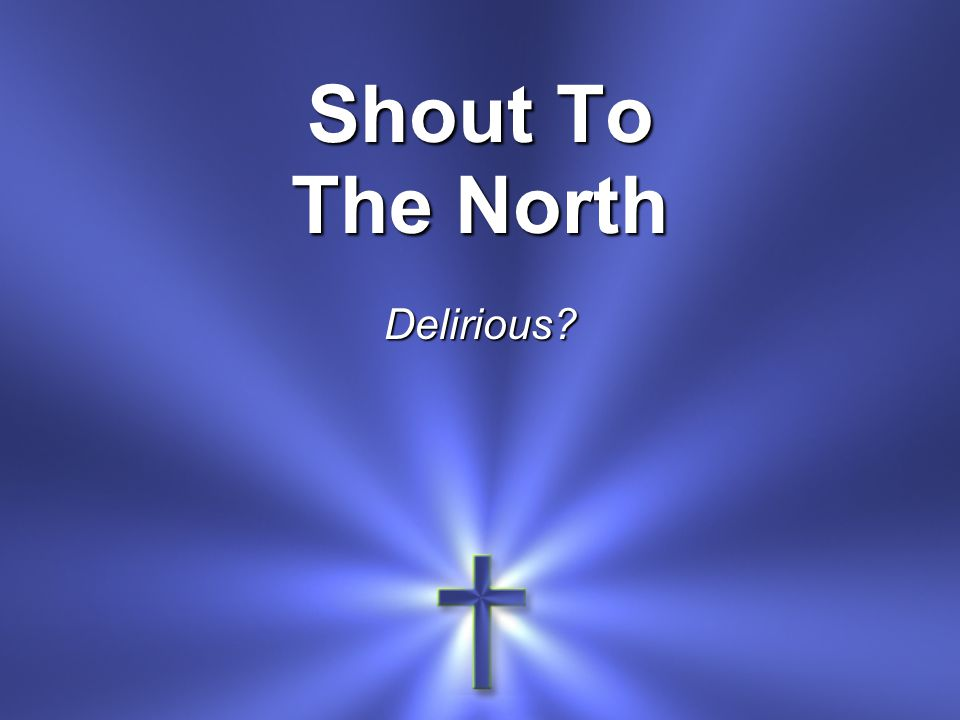 Shout To The North Delirious