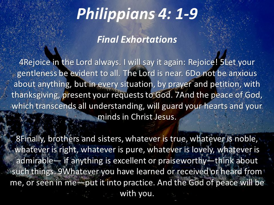 Philippians 4: 1-9 Final Exhortations 4Rejoice in the Lord always