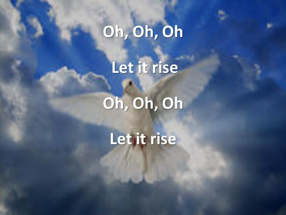 Oh, Oh, Oh Let it rise