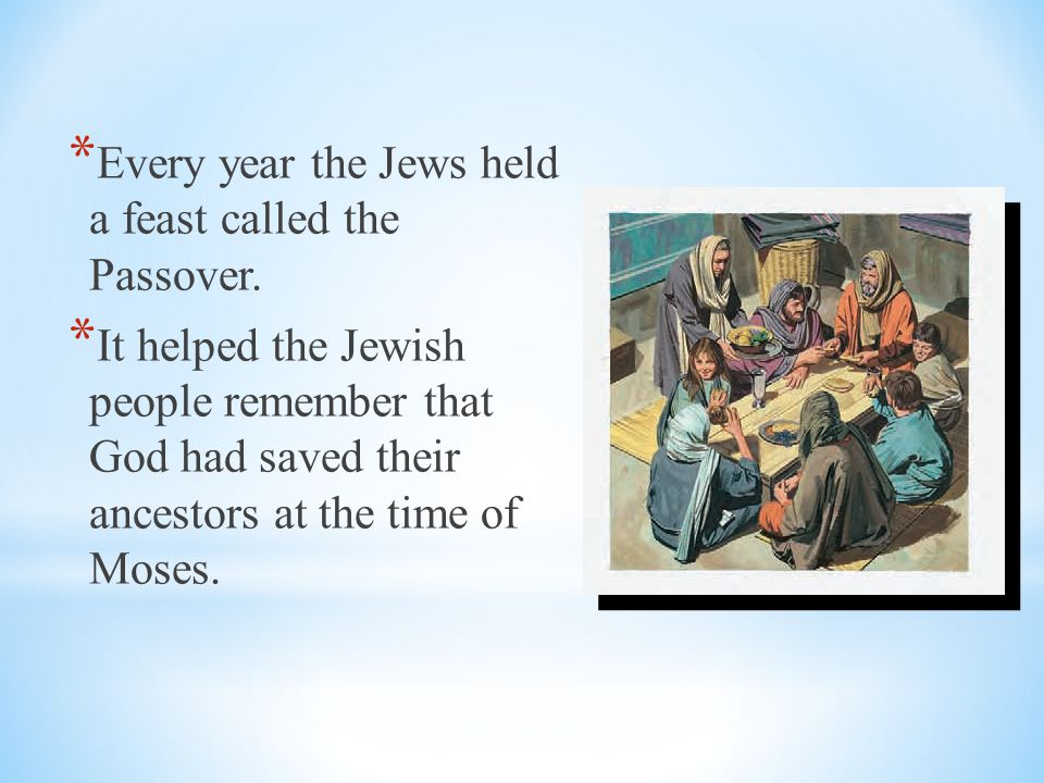 Every year the Jews held a feast called the Passover.
