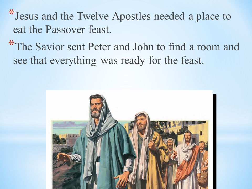 Jesus and the Twelve Apostles needed a place to eat the Passover feast.