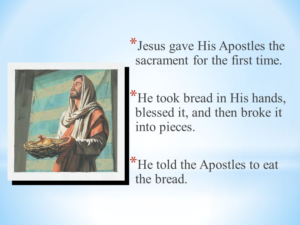 Jesus gave His Apostles the sacrament for the first time.