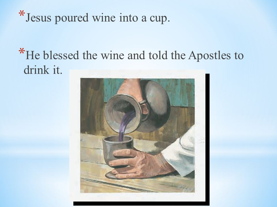 Jesus poured wine into a cup.