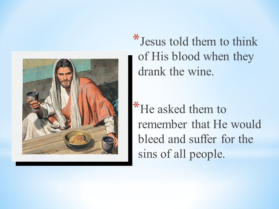 Jesus told them to think of His blood when they drank the wine.