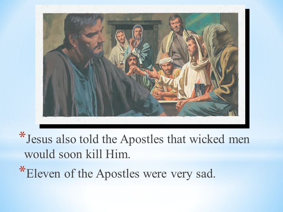 Jesus also told the Apostles that wicked men would soon kill Him.