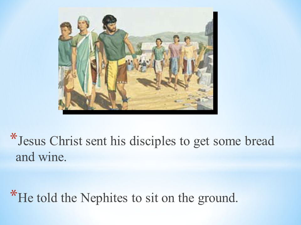 Jesus Christ sent his disciples to get some bread and wine.