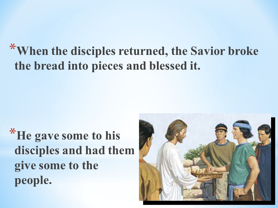 When the disciples returned, the Savior broke the bread into pieces and blessed it.
