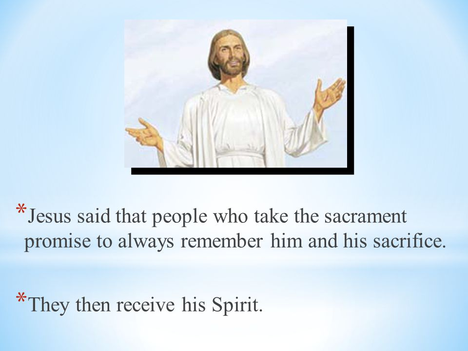 Jesus said that people who take the sacrament promise to always remember him and his sacrifice.