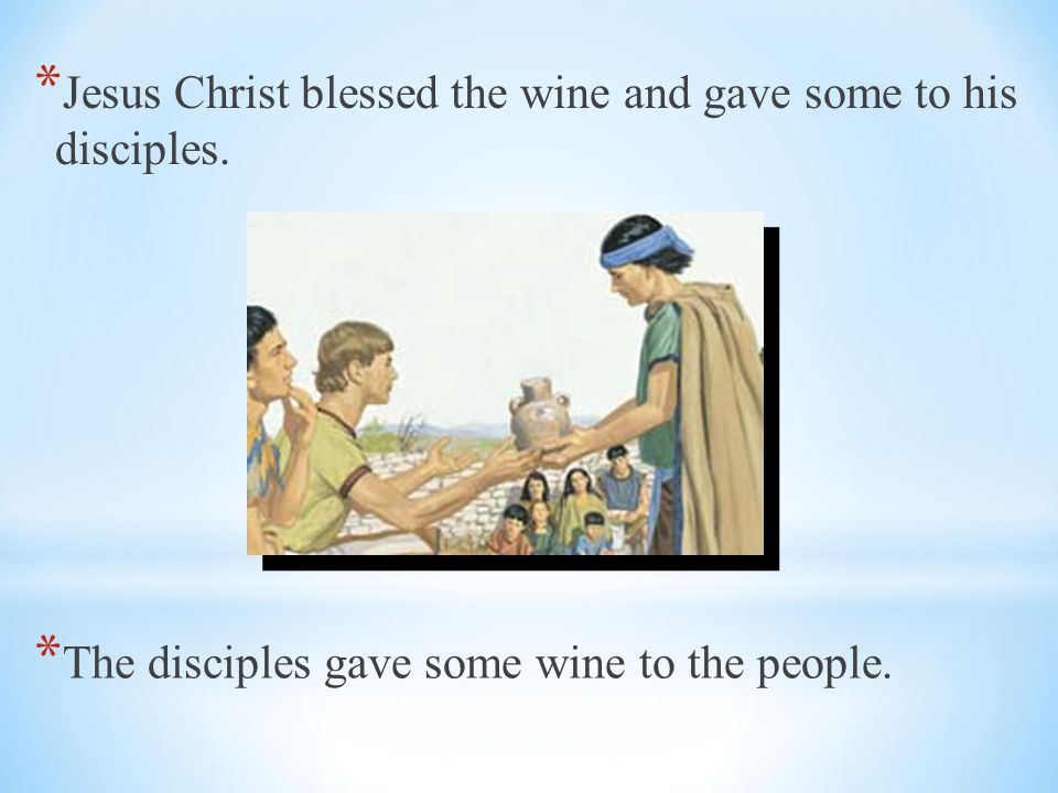 Jesus Christ blessed the wine and gave some to his disciples.