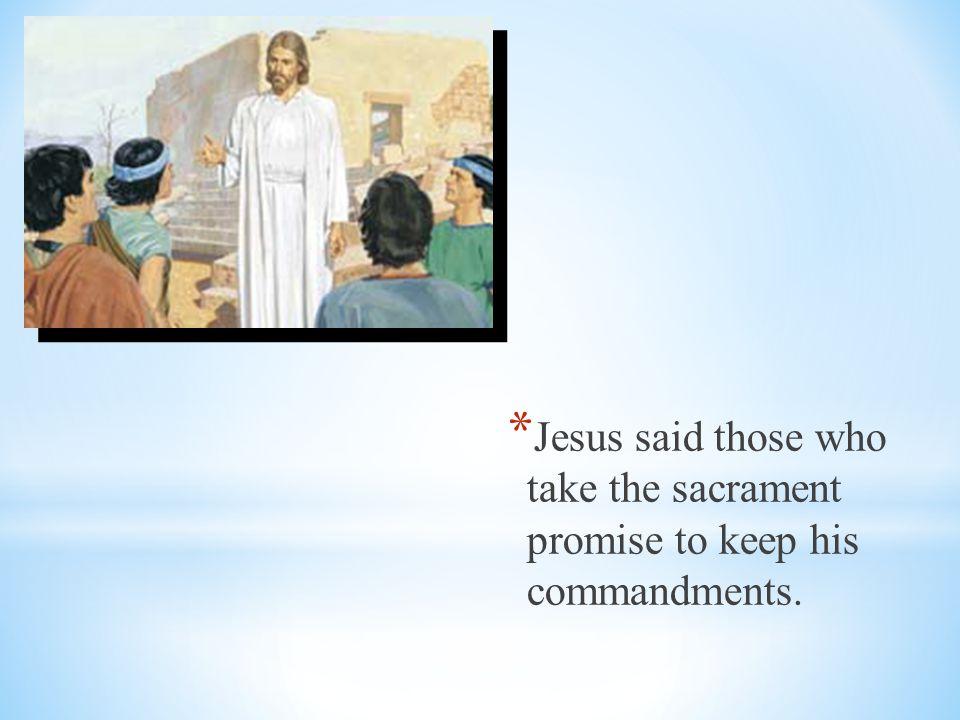 Jesus said those who take the sacrament promise to keep his commandments.