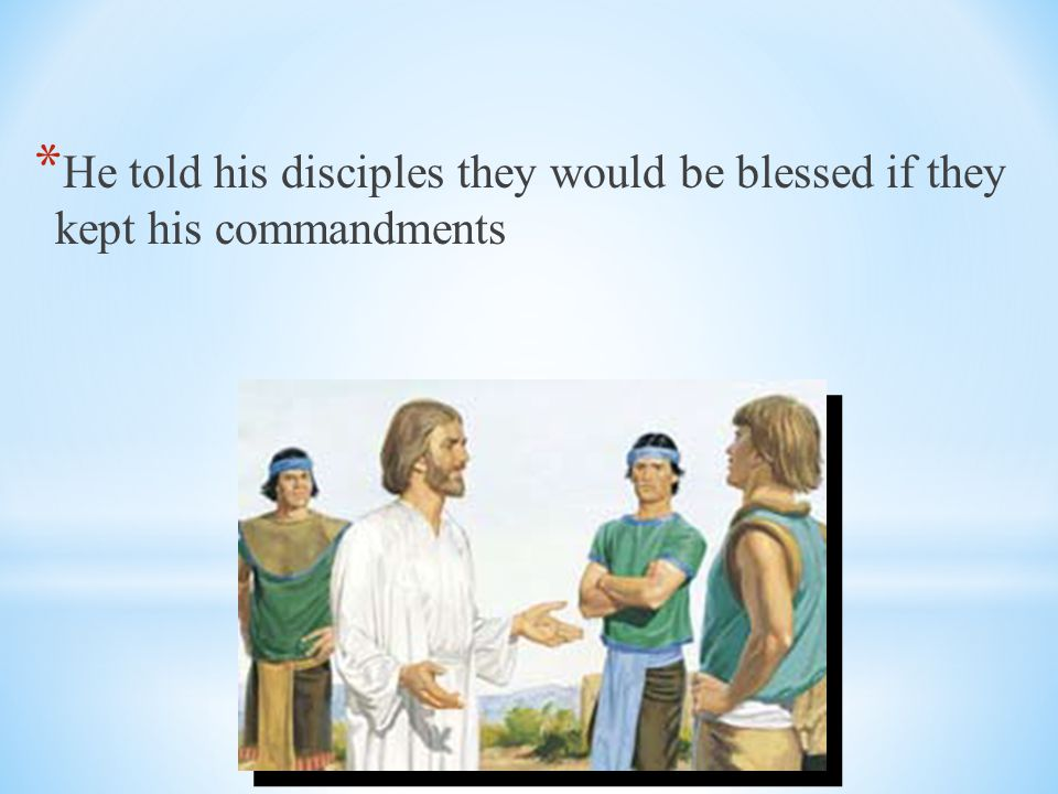 He told his disciples they would be blessed if they kept his commandments