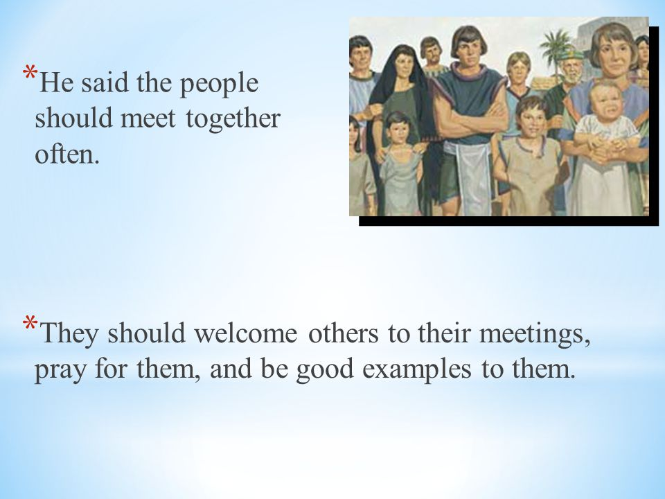 He said the people should meet together often.