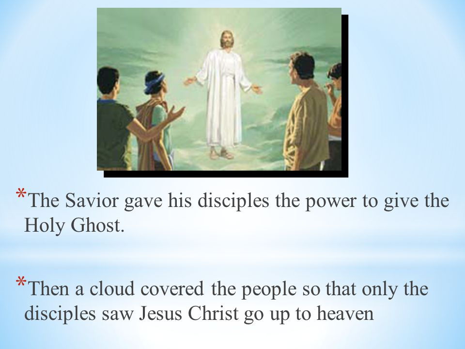 The Savior gave his disciples the power to give the Holy Ghost.