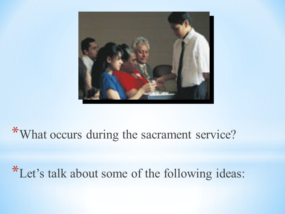 What occurs during the sacrament service