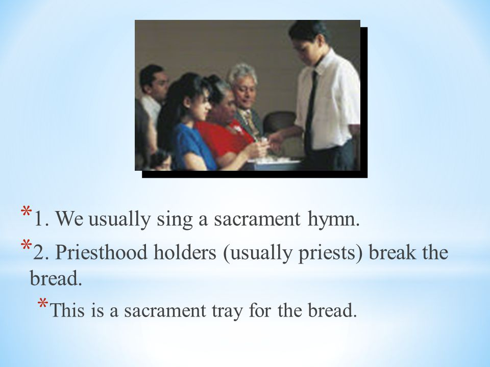 1. We usually sing a sacrament hymn.