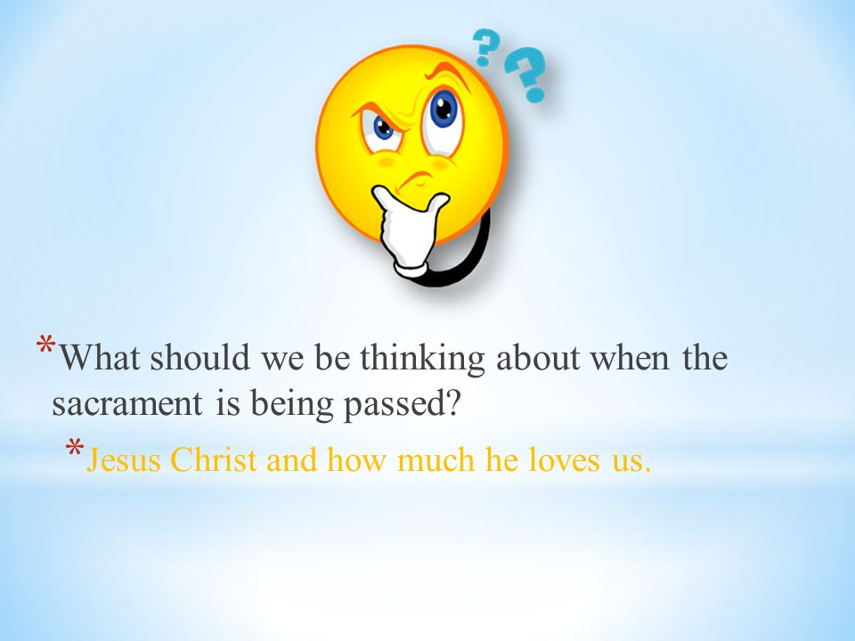 What should we be thinking about when the sacrament is being passed
