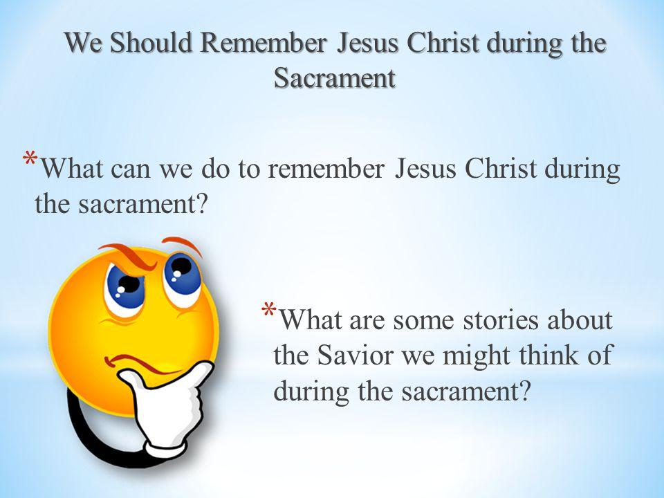 We Should Remember Jesus Christ during the Sacrament