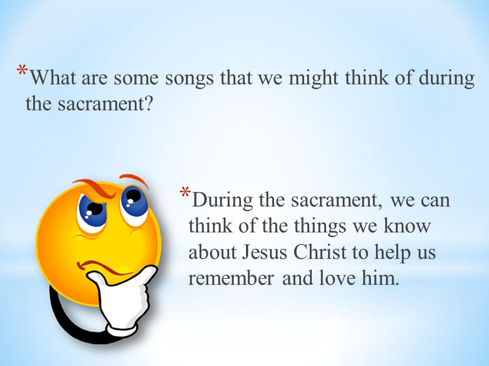 What are some songs that we might think of during the sacrament
