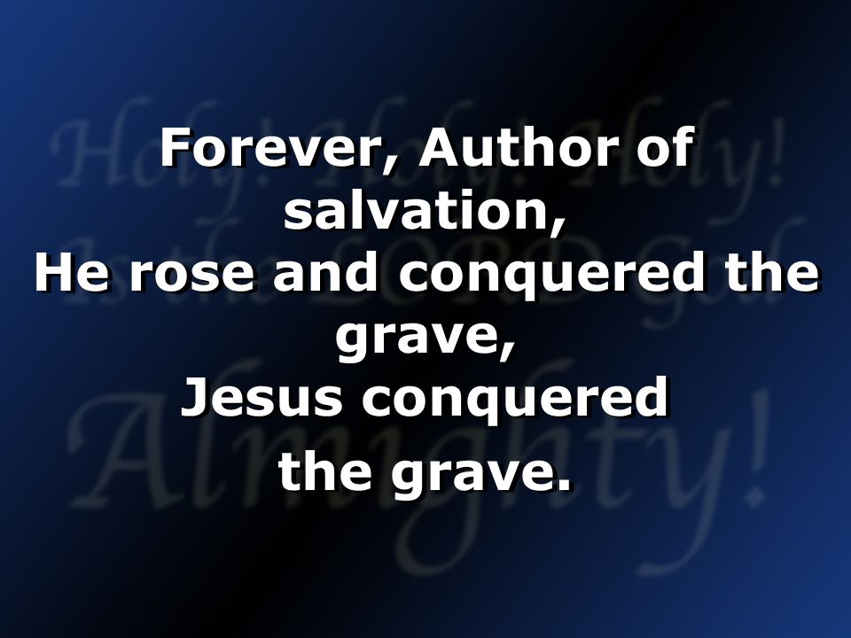 Forever, Author of salvation, He rose and conquered the grave, Jesus conquered the grave.