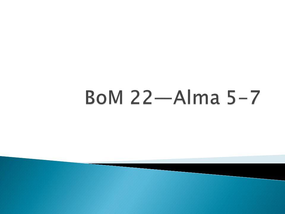 BoM 22—Alma 5-7