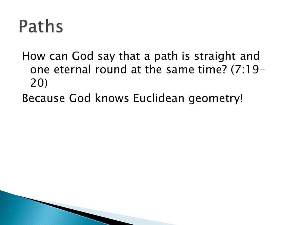 Paths How can God say that a path is straight and one eternal round at the same time.
