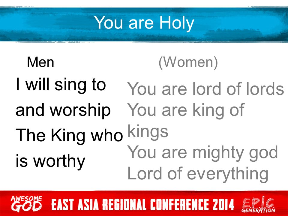 You are Holy I will sing to You are lord of lords and worship