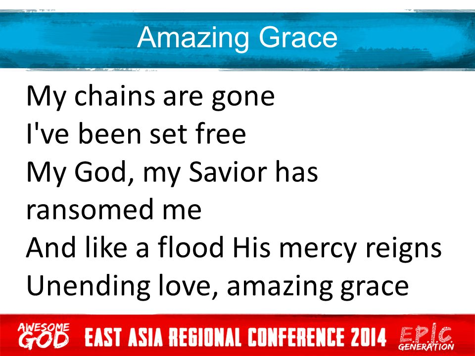 My God, my Savior has ransomed me And like a flood His mercy reigns