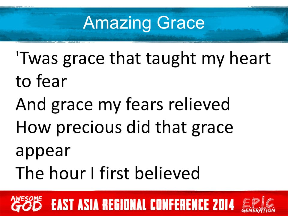Twas grace that taught my heart to fear And grace my fears relieved