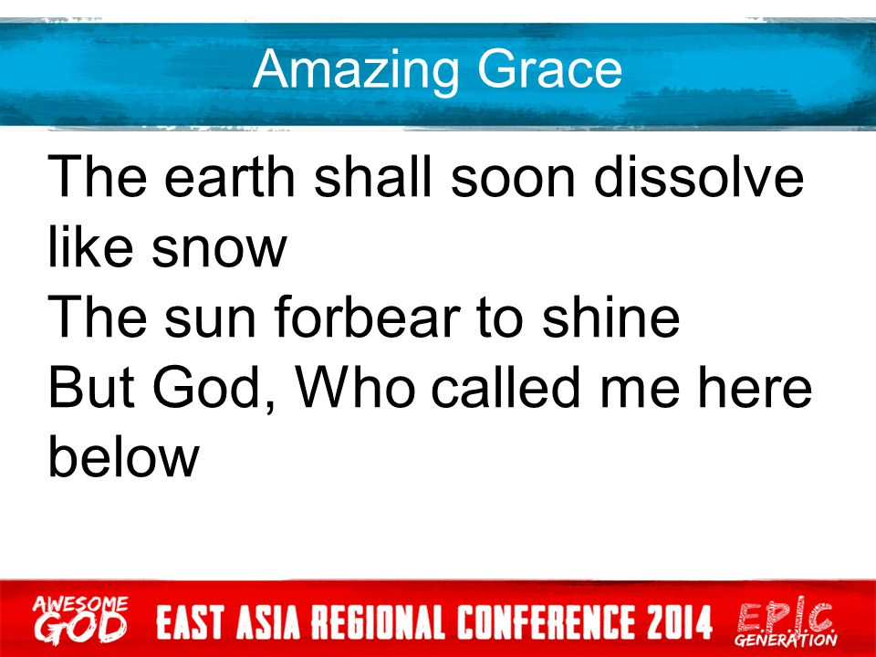The earth shall soon dissolve like snow The sun forbear to shine