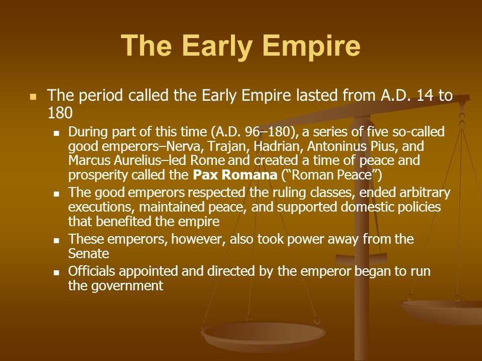 The Early Empire The period called the Early Empire lasted from A.D. 14 to 180.