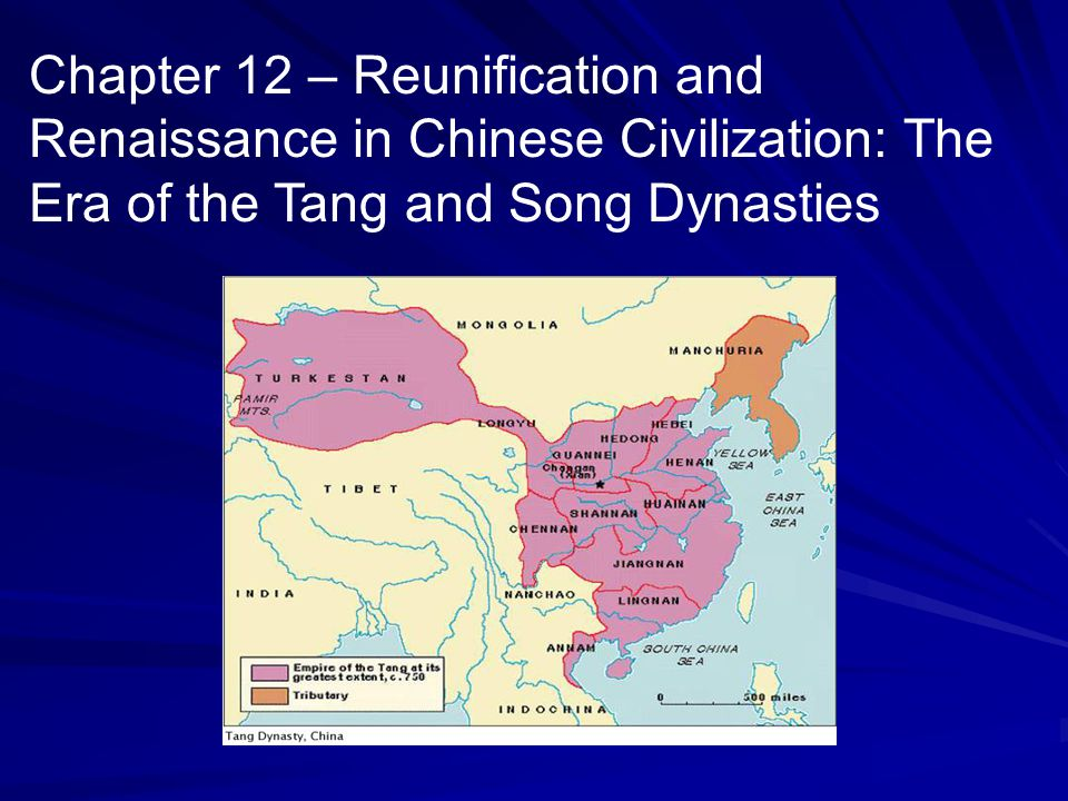 Chapter 12 – Reunification and Renaissance in Chinese Civilization: The Era of the Tang and Song Dynasties