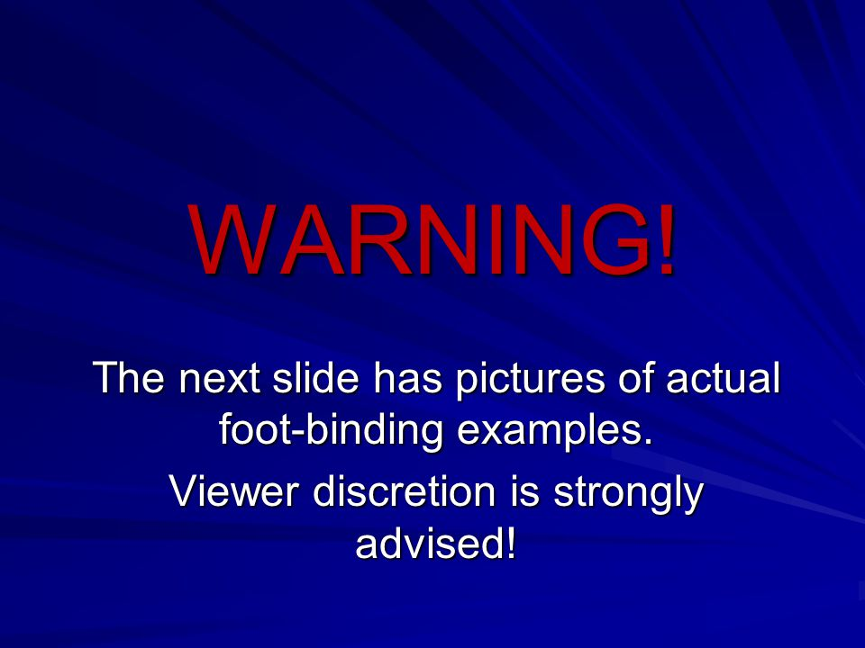 WARNING! The next slide has pictures of actual foot-binding examples.