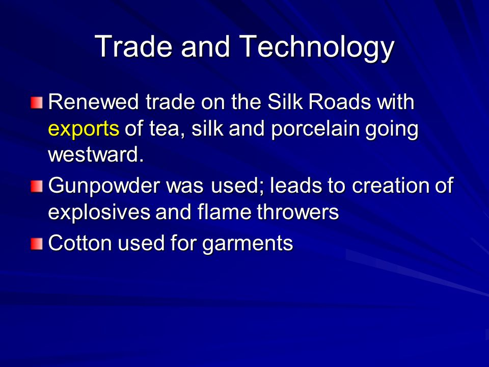 Trade and Technology Renewed trade on the Silk Roads with exports of tea, silk and porcelain going westward.