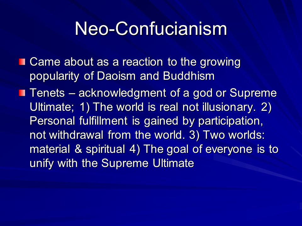 Neo-Confucianism Came about as a reaction to the growing popularity of Daoism and Buddhism.