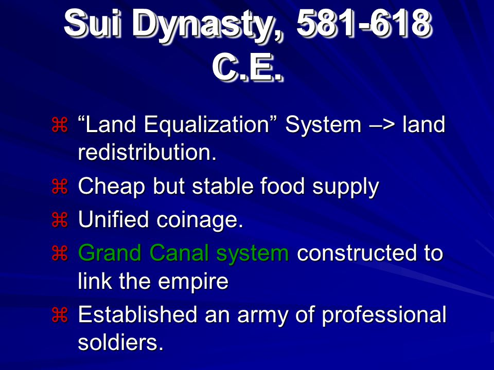 Sui Dynasty, 581-618 C.E. Land Equalization System –> land redistribution. Cheap but stable food supply.
