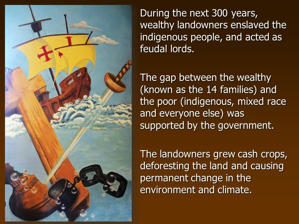 During the next 300 years, wealthy landowners enslaved the indigenous people, and acted as feudal lords.