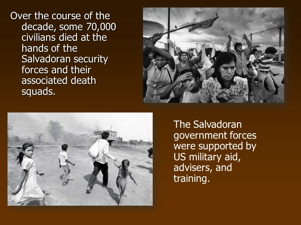 Over the course of the decade, some 70,000 civilians died at the hands of the Salvadoran security forces and their associated death squads.