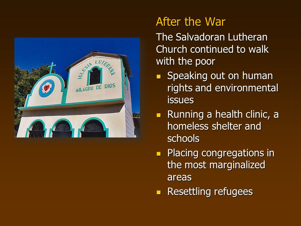 After the War The Salvadoran Lutheran Church continued to walk with the poor. Speaking out on human rights and environmental issues.