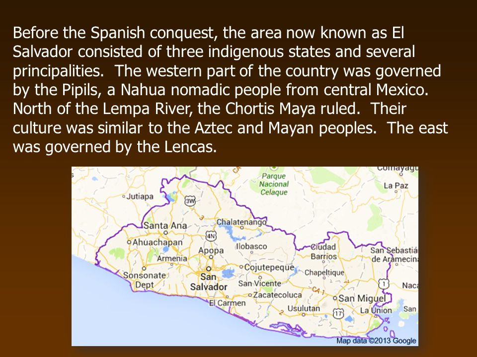 Before the Spanish conquest, the area now known as El Salvador consisted of three indigenous states and several principalities.
