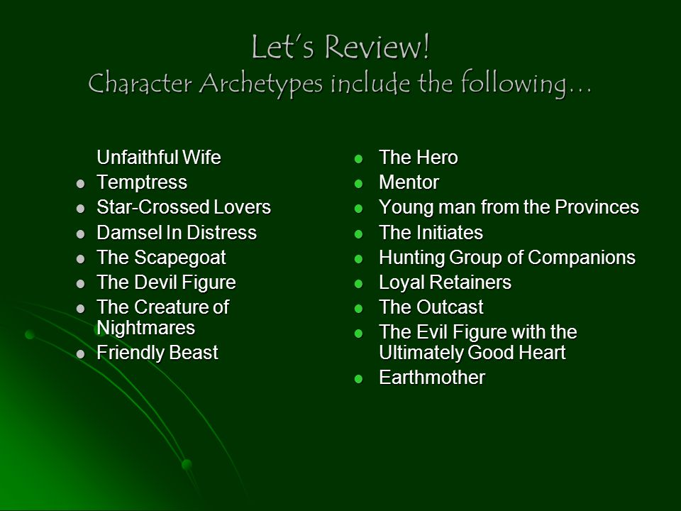 Let's Review! Character Archetypes include the following…