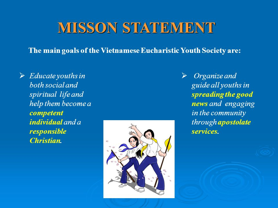 MISSON STATEMENT The main goals of the Vietnamese Eucharistic Youth Society are:
